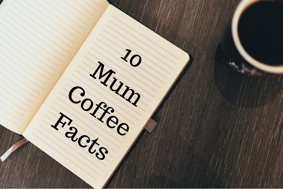 10 Mum Coffee Facts(Proven)